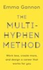Image for The multi-hyphen method  : work less, create more, and design a career that works for you