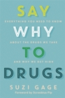 Image for Say why to drugs  : everything you need to know about the drugs we take and why we get high