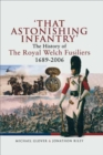 Image for 'That astonishing Infantry': the history of the Royal Welch Fusiliers, 1689-2006