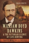 Image for William Boyd Dawkins and the Victorian science of cave hunting