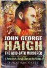 Image for John George Haigh, the acid-bath murderer  : a potrait of a serial killer and his victims