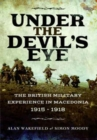Image for Under the devil's eye  : the British military experience in Macedonia, 1915-18