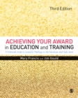 Image for Achieving your award in education and training: a practical guide to successful teaching in the further education and skills sector