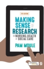 Image for Making sense of research in nursing, health and social care