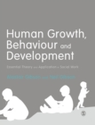 Image for Human growth, behaviour and development  : essential theory and application in social work
