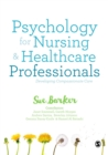 Image for Psychology for nursing & healthcare professionals  : developing compassionate care