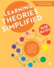 Image for Learning theories simplified  : ... and how to apply them to teaching