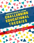 Image for Understanding & using challenging educational theories