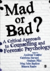 Image for Mad or bad?  : a critical approach to counselling and forensic psychology