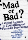Image for Mad or Bad?: A Critical Approach to Counselling and Forensic Psychology