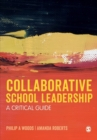 Image for Collaborative school leadership  : a critical guide
