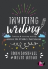 Image for Inviting writing  : teaching & learning writing across the primary curriculum