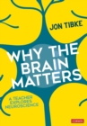 Image for Why the brain matters  : a teacher explores neuroscience