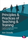 Image for Principles and practices of teaching and training  : a guide for teachers and trainers in the FE and skills sector