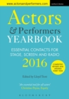 Image for Actors and performers yearbook 2016  : essential contacts for stage, screen and radio