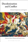 Image for Decolonization and conflict: colonial comparisons and legacies