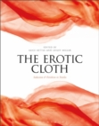 Image for The erotic cloth  : seduction and fetishism in textiles