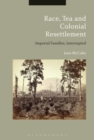 Image for Race, tea and colonial resettlement  : imperial families, interrupted