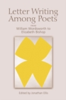 Image for Letter writing among poets  : from William Wordsworth to Elizabeth Bishop