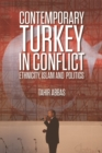 Image for Contemporary Turkey in conflict  : ethnicity, Islam and politics