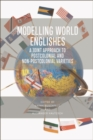 Image for Modelling world Englishes  : a joint approach to postcolonial and non-postcolonial Englishes