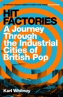 Image for Hit factories  : a journey through the industrial cities of British pop