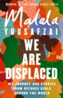 Image for We are displaced  : my journey and stories from refugee girls around the world