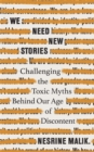 Image for We need new stories  : challenging the toxic myths behind our age of discontent