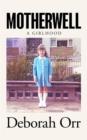 Image for Motherwell  : a girlhood