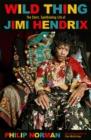Image for Wild thing  : the short, spellbinding life of Jimi Hendrix