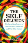 Image for The self delusion  : the surprising science of how we are connected and why that matters