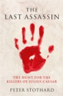 Image for The last assassin  : the hunt for the killers of Julius Caesar