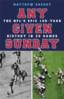Image for Any given Sunday  : the NFL's epic 100-year history in 20 games
