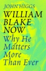 Image for William Blake now  : why he matters more than ever