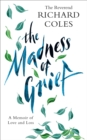 Image for The madness of grief  : a memoir of love and loss