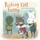 Image for Pushing isn't funny  : what to do about physical bullying