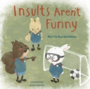 Image for Insults aren't funny  : what to do about verbal bullying