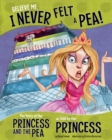 Image for Believe me, I never felt a pea!  : the story of the Princess and the Pea as told by the princess
