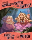 Image for Trust me, Hansel and Gretel are sweet!  : the story of Hansel and Gretel as told by the witch