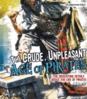 Image for The crude, unpleasant age of pirates  : the disgusting details about the life of pirates