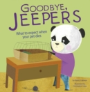 Image for Goodbye, Jeepers  : what to expect when your pet dies