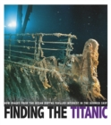 Image for Finding the Titanic  : how images from the ocean depths fuelled interest in the doomed ship