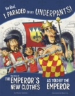 Image for For real, I paraded in my underpants!  : the story of The emperor's new clothes as told by the emperor