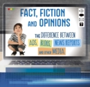 Image for Fact, fiction, and opinions  : the differences between ads, blogs, news reports and other media