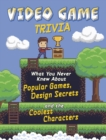 Image for Video game trivia  : what you never knew about popular games, design secrets and the coolest characters