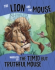 Image for The lion and the mouse  : narrated by the timid but truthful mouse