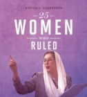 Image for 25 Women Who Ruled