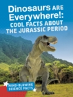 Image for Dinosaurs are everywhere!  : cool facts about the Jurassic period
