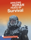 Image for Amazing Human Feats Of Survival