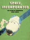 Image for Space, incorporated  : the future of commercial space travel